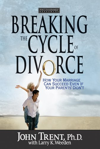 Breaking the Cycle of Divorce: How Your: John Trent, Larry