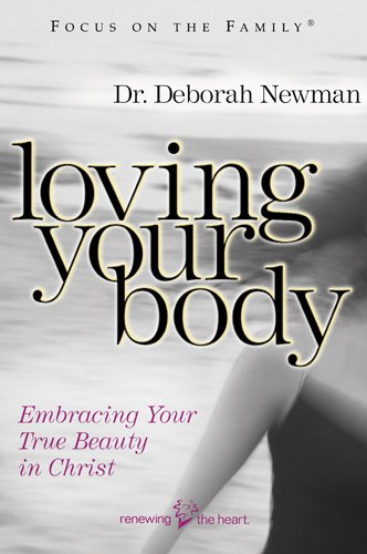 9781589970052: Loving Your Body: Embracing Your True Beauty in Christ (Focus on the Family)