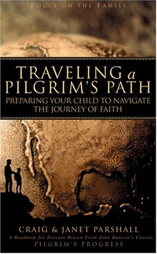 9781589970489: Traveling a Pilgrim's Path: Preparing Your Child to Navigate the Journey of Faith (Focus on the Family)