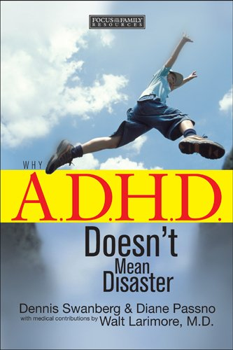Why A.D.H.D. Doesn't Mean Disaster (1589973062) by Dennis Swanberg; Diane Passno; Walt Larimore MD