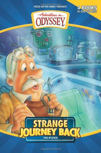 Strange Journey Back: Strange Journey Back/High Flyer with a Flat Tire/The Secret Cave of Robinwood/Behind the Locked Door (Adventures in Odyssey Fiction Series 1-4) (1589973259) by McCusker, Paul