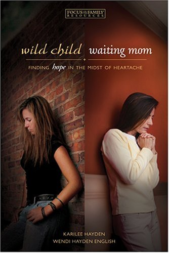 9781589973558: Wild Child, Waiting Mom: Finding Hope In the Midst of Heartache