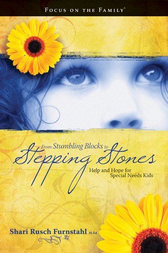 9781589974357: From Stumbling Blocks to Stepping Stones: Help and Hope for Special Needs Kids (Focus on the Family Books)