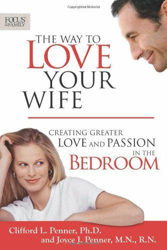 9781589974456: The Way to Love Your Wife: Creating Greater Love and Passion in the Bedroom (Focus on the Family Books)