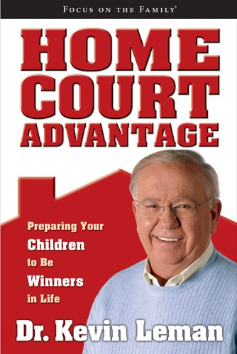 Home Court Advantage: Preparing Your Children to Be Winners in Life (Focus on the Family Books) (1589974646) by Leman, Kevin