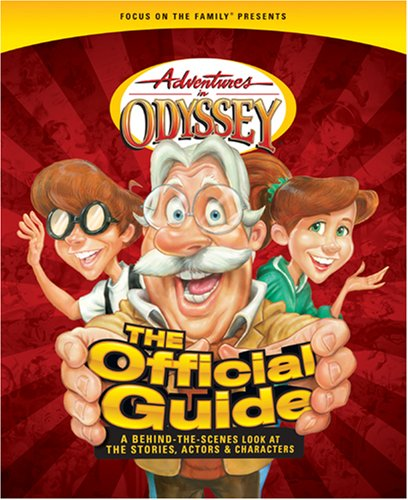 9781589974753: Adventures in Odyssey: The Official Guide: A Behind-the-Scenes Look at the Stories, Actors, and Characters