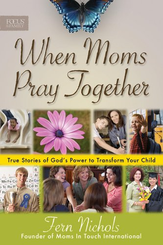 9781589975590: When Moms Pray Together: True Stories of God's Power to Transform Your Child