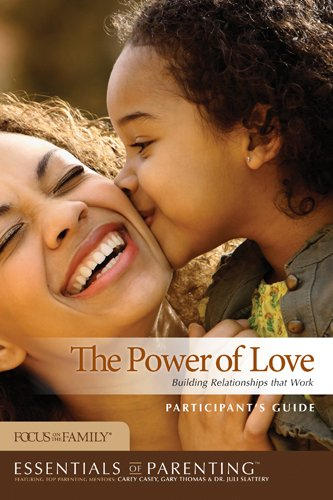9781589975774: The Power of Love Participant's Guide: Building Relationships that Work (Essentials of Parenting)