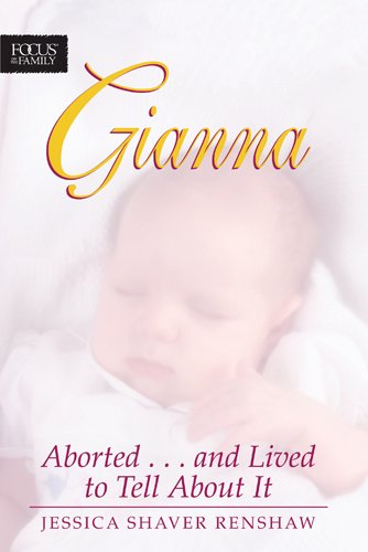 9781589976009: Gianna: Aborted . . . And Lived to Tell about It