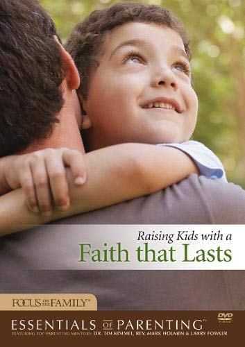 9781589976047: Raising Kids with a Faith That Lasts (Essentials of Parenting)
