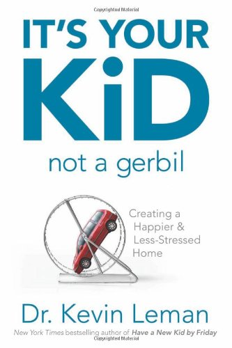 9781589976153: It's Your Kid, Not a Gerbil: Creating a Happier & Less-Stressed Home
