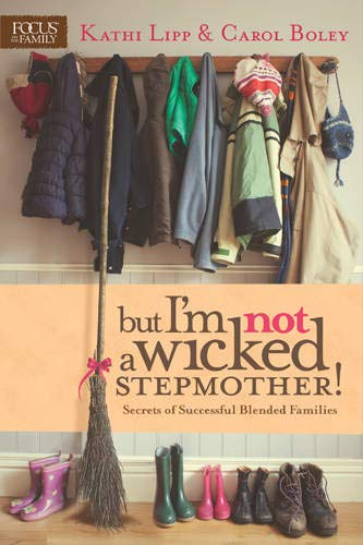 But I'm NOT a Wicked Stepmother!: Kathi Lipp, Carol Boley
