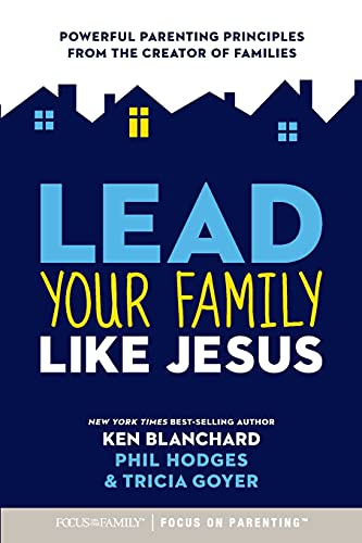 9781589979307: Lead Your Family Like Jesus: Powerful Parenting Principles from the Creator of Families
