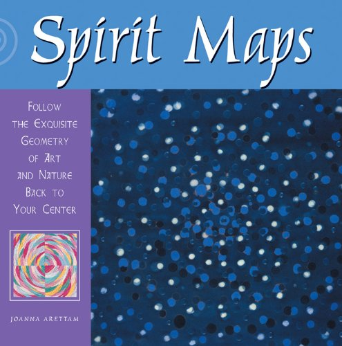 Spirit Maps: Follow the Exquisite Geometry of Art and Nature Back to Your Center: Joanna Arettam