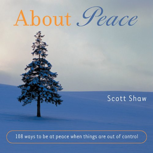 9781590030035: About Peace: Ways to be at Peace When Things are Out of Control (108 Ways to Be at Peace When Things Are Out of Control)