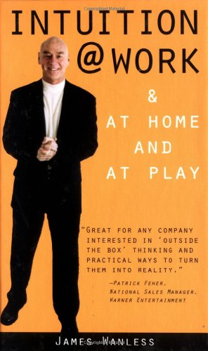 Intuition at Work & At Home and Play [Signed & Inscribed By Author]: Wanless, James