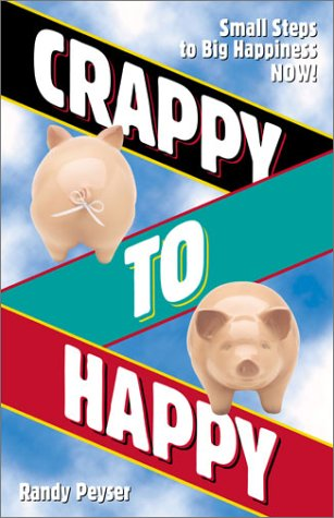 9781590030257: Crappy to Happy: Small Steps to Big Happiness NOW!