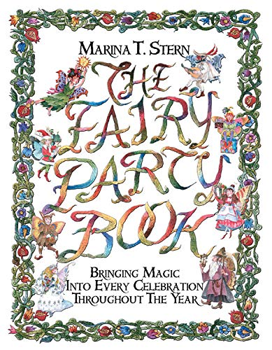 The Fairy Party Book: Bringing Magic Into Every Celebration Throughout the Year: Stern, Marina T.