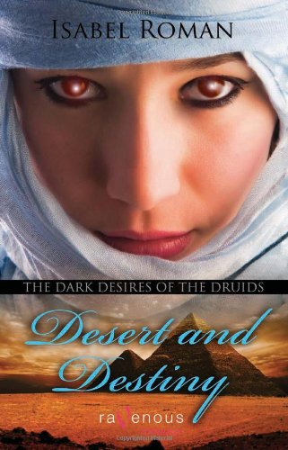 Dark Desires of the Druids: Desert & Destiny: A Ravenous Romance: Isabel Roman