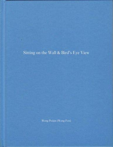 9781590050996: WENG PEIJUN (WENG FEN): SITTING ON THE WALL & BIRD'S EYE VIEW (NAZRAELI PRESS ONE PICTURE BOOK NO. 23) - SIGNED, LIMITED EDITION WITH AN ORIGINAL TYPE C COLOR PHOTOGRAPHIC PRINT