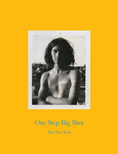 One Step Big Shot: Portraits by Gus van Sant: Gus van Sant