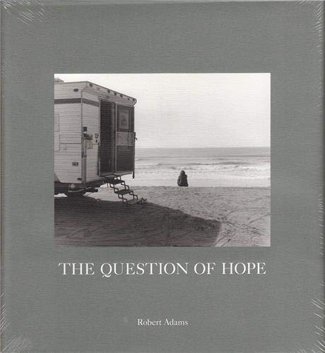 The Question of Hope: Photographs in Western Oregon: Adams, Robert