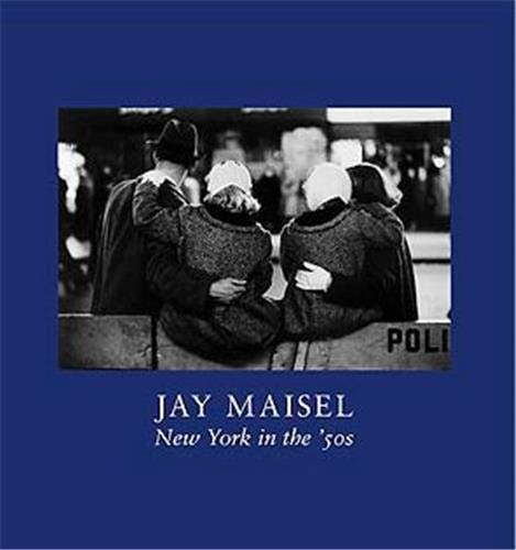 Jay Maisel: New York in the 50s: Maisel, Jay