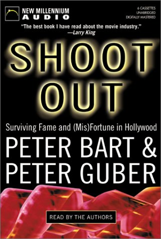 Shoot Out: Surviving Fame and (MIS) Fortune in Hollywood: Bart, Peter, Guber, Peter