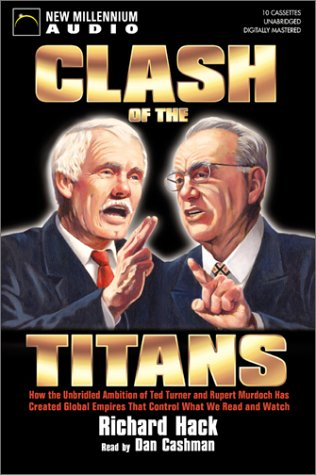 9781590072400: Clash of the Titans: How the Unbridled Ambition of Ted Turner and Rupert Murdoch Has Created Global Empires That Control What We Read and Watch Each Day