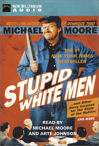 Stupid White Men: And Other Sorry Excuses for the State of the Nation (1590072510) by Moore, Michael; Johnson, Arte