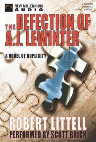 The Defection of A.J. Lewinter: A Novel of Duplicity (New Millennium Audio): Robert Littell, Scott ...