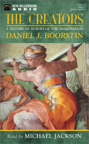 The Creators: A History of Man's Search: Boorstin, Daniel J.