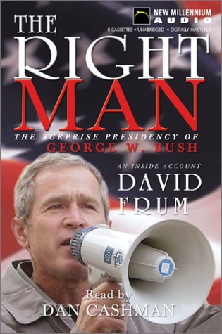The Right Man: The Surprise Presidency of George W. Bush : An Inside Account (1590074114) by David Frum; Dan Cashman