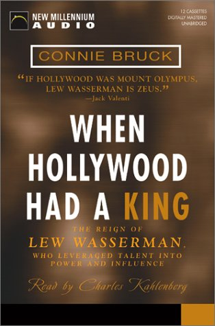 When Hollywood Had a King: The Reign of Lew Wasserman, Who Leveraged Talent Into Power and ...