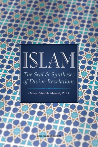 Islam: The Seal & Syntheses of Divine Revelations: Osman Sheikh Ahmed