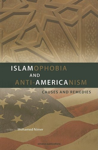Islamophobia and Anti-Americanism: Causes and Remedies: Mohamed Nimer