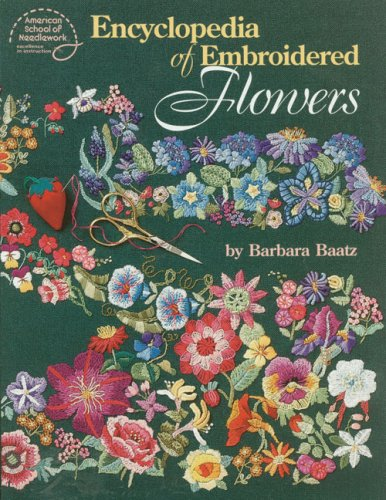 Encyclopedia of Embroidered Flowers: Baatz, Barbara