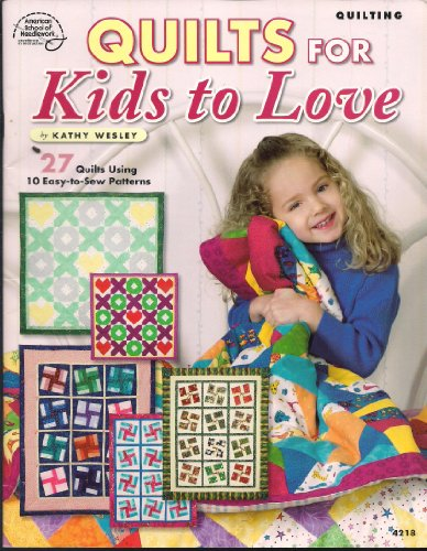 Quilts for Kids to Love: Kathy Wesley