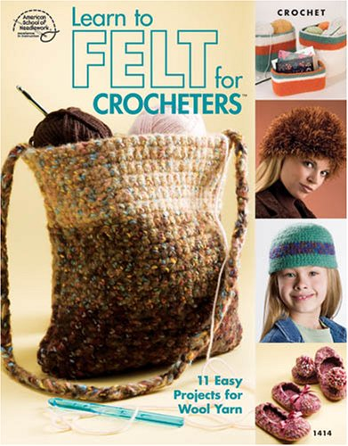 Learn to Felt for Crocheters: American School of