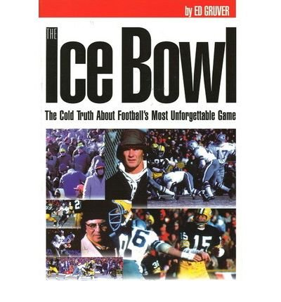 9781590130803: ICE BOWL: The Cold Truth About Football's Most Unforgettable Game