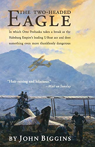 9781590131091: The Two-Headed Eagle: In Which Otto Prohaska Takes a Break As the Habsburg Empire's Leading U-boat Ace And Does Something Even More Thanklessly Dangerous