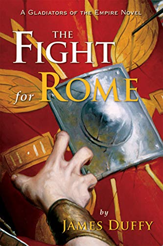 The Fight for Rome: A Gladiators of: James Duffy