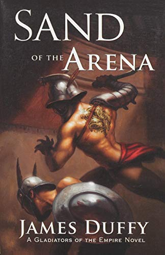 Sand of the Arena: A Gladiators of: Duffy, James