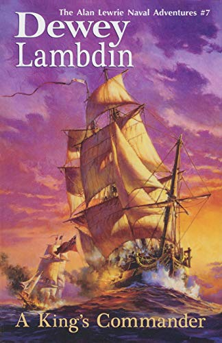 A King's Commander: The Alan Lewrie Naval Adventures #7 (Bk. 7) (9781590131305) by Dewey Lambdin