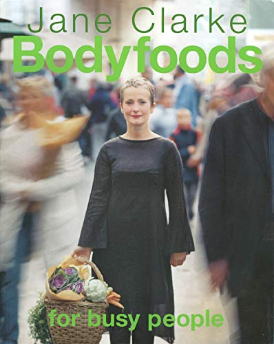 Bodyfoods for Busy People: Clarke, Jane