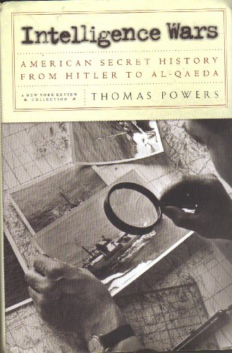 Intelligence Wars: American Secret History from Hitler to Al-Qaeda (1590170237) by Thomas Powers