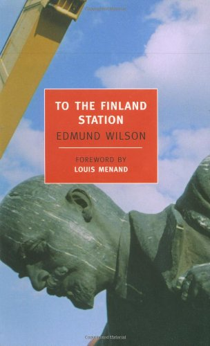 To the Finland Station: A Study in the Writing and Acting of History: Edmund Wilson