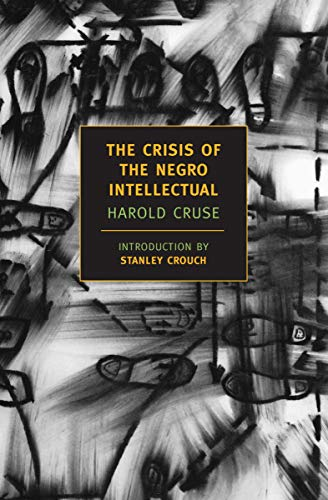 9781590171356: The Crisis of the Negro Intellectual: A Historical Analysis of the Failure of Black Leadership (New York Review Books Classics)