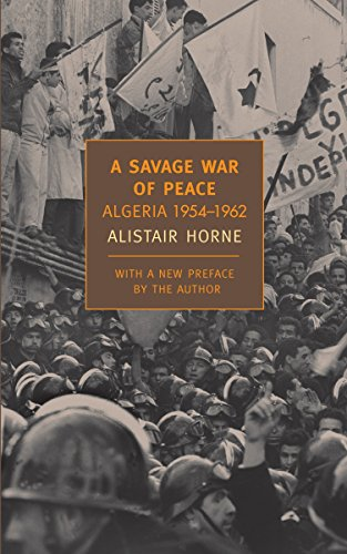 A Savage War of Peace: Algeria 1954-1962 (New York Review Books Classics) (1590172183) by Alistair Horne