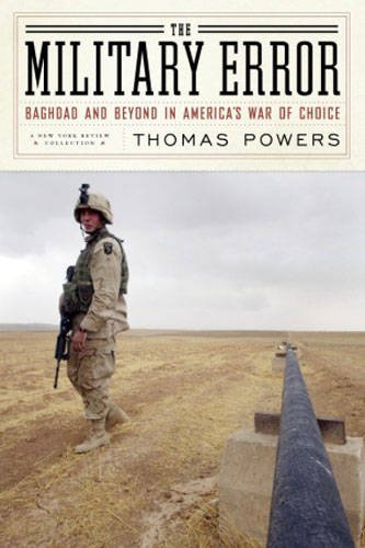 The Military Error: Baghdad and Beyond in America's War of Choice (New York Review Collections) (159017299X) by Thomas Powers